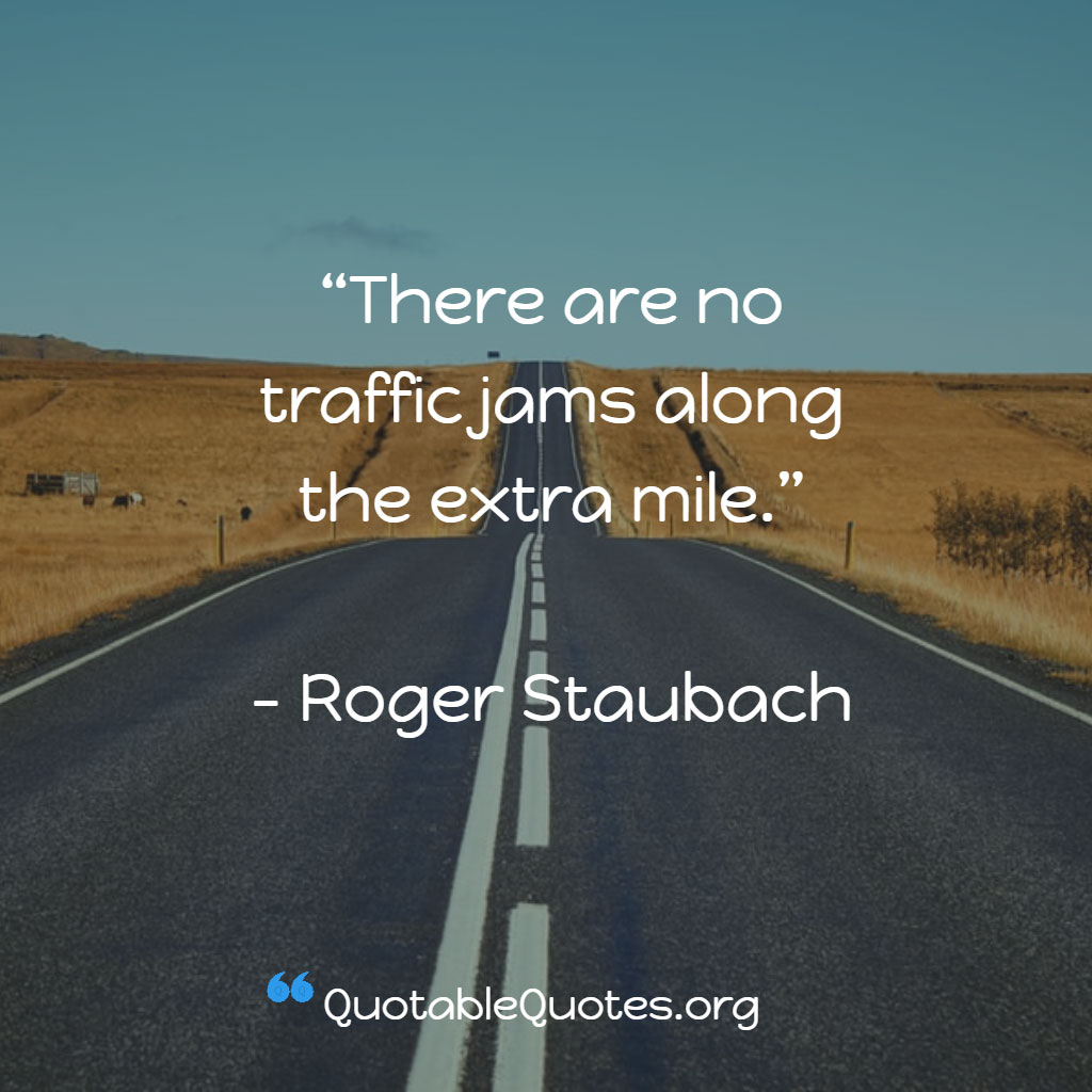 Roger Staubach says There are no traffic jams along the extra mile
