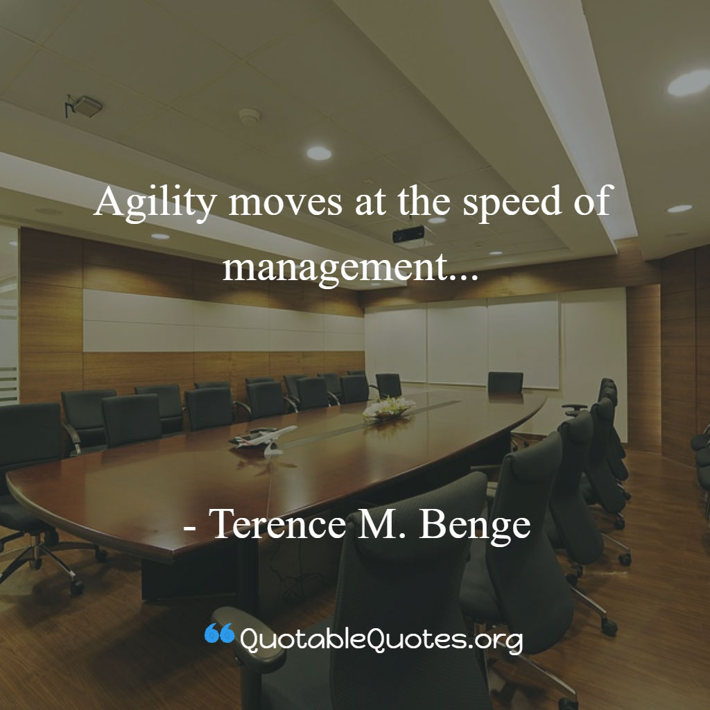 Terence M. Benge says Agility moves at the speed of management