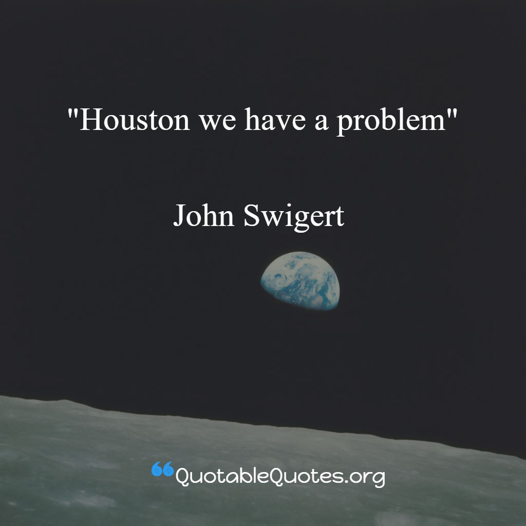 John Swigert  says Houston, we have a problem